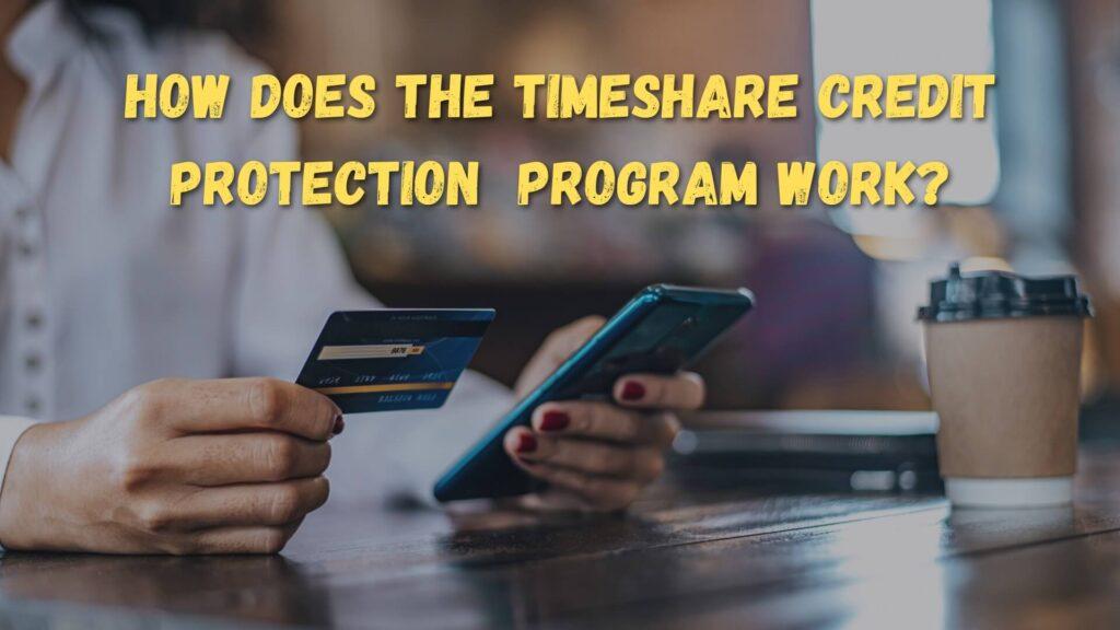 TIMESHARE CREDIT PROTECTION PROGRAM